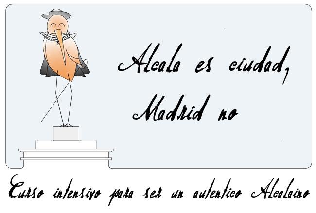 Alcalá es ciudad, Madrid no